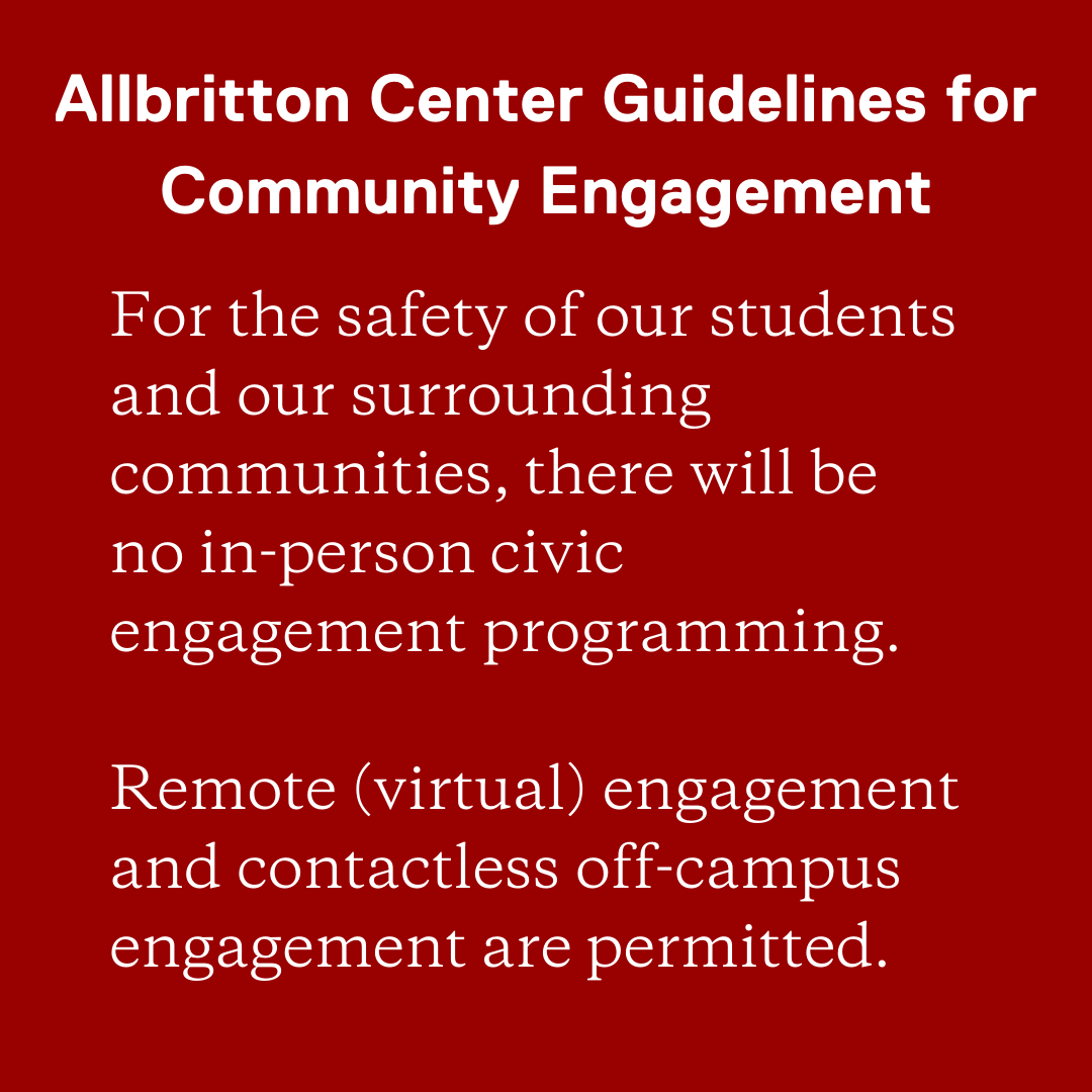 Allbritton Center Guidelines for Community Engagement. For the safety of our students and our surrounding communities,there will be noin-personcivic engagement programming. Remote (virtual) engagement and contactless off-campus engagement are permitted