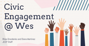Image says Civic Engagement at Wes. Rhea Drozdenko and Diana Martinez. JCCP Staff. Illustrations of multi-colored raised hands.